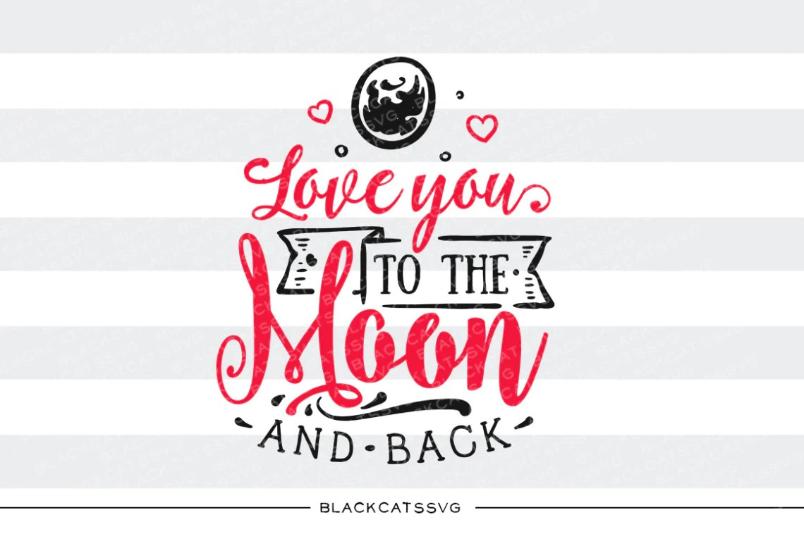 Download Love you to the moon and back SVG file Cutting File ...