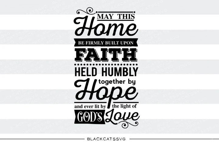 Download May this home be firmly built upon Faith SVG Cutting File ...