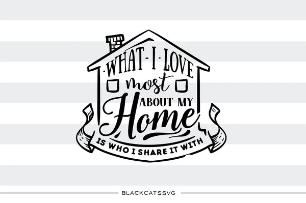 Download What I love most about my home - SVG file Cutting File ...