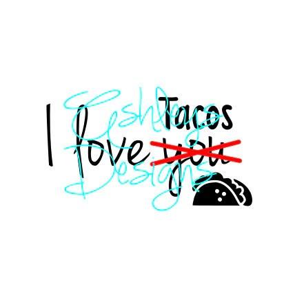 Download I Love You Tacos SVG File - Lux & Co