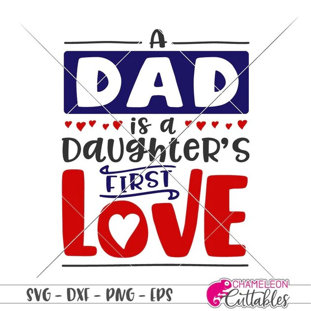 Download A Dad is a Daughter's First Love svg png dxf eps ...