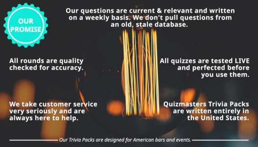"""OUR PROMISE: Our quizzes are written on a weekly basis. We don't pull questions from an old, stale database. Our questions are current & relevant! All rounds are quality checked for accuracy. all quizzes are tested live by our quizmasters and perfected before you use them. we take customer service very seriously and are always here to help. The Quizmasters Trivia Packs are written entirely in the United States. Our Trivia Packs are designed for American bars and events. The Quizmasters trivia """"its for the nerds"""""""