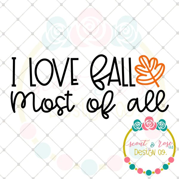 Download I Love Fall Most of All SVG DXF PNG - Scout and Rose Design Co