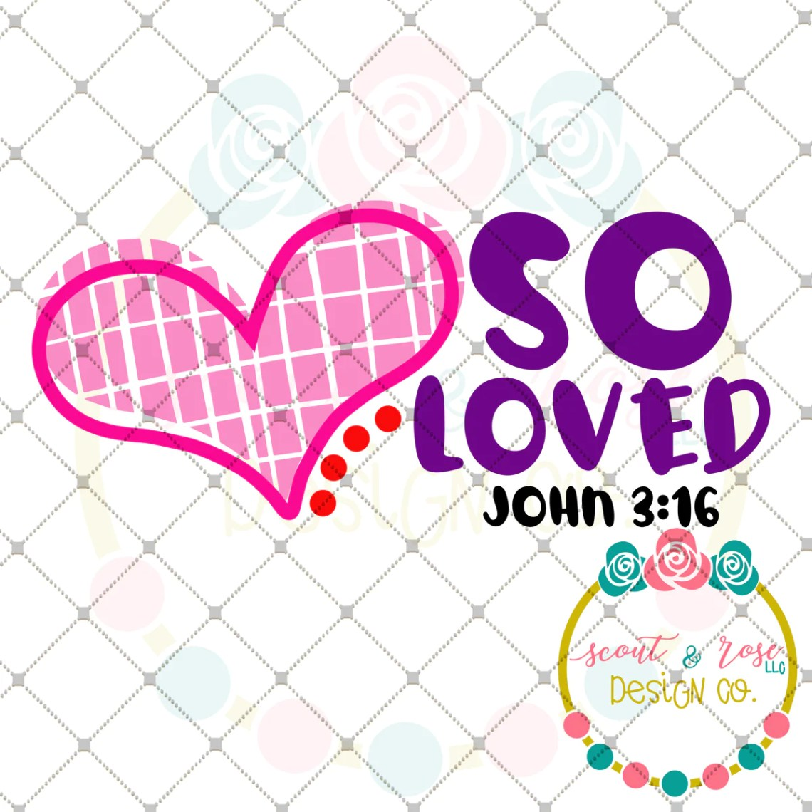 Download So Loved SVG DXF PNG - Scout and Rose Design Co