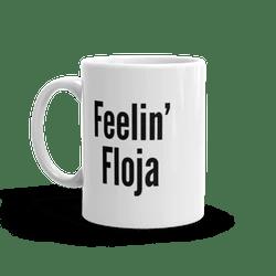 Feelin' Floja Mug