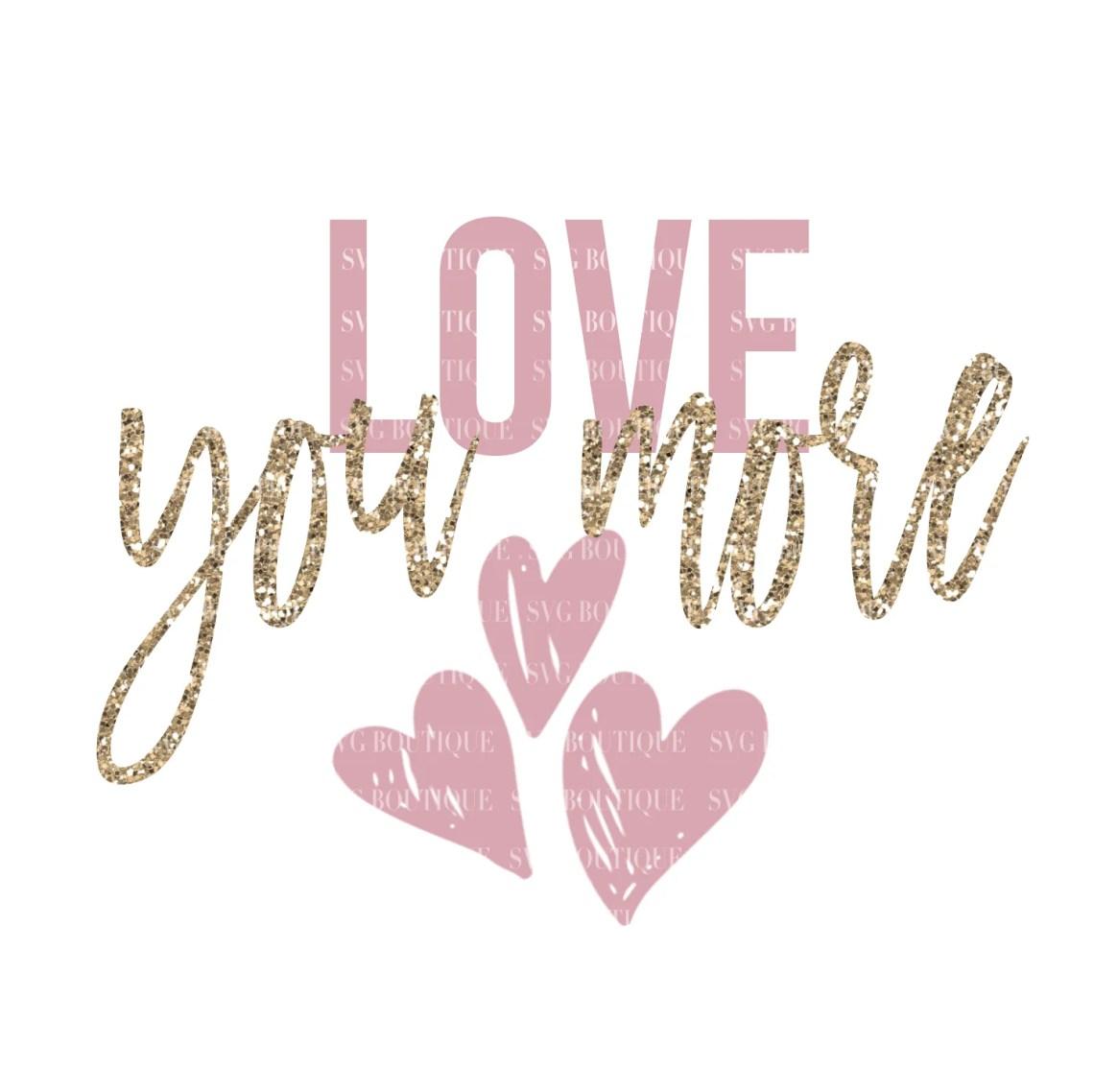 Download Love You More Valentine's Day SVG File - SVG BOUTIQUE
