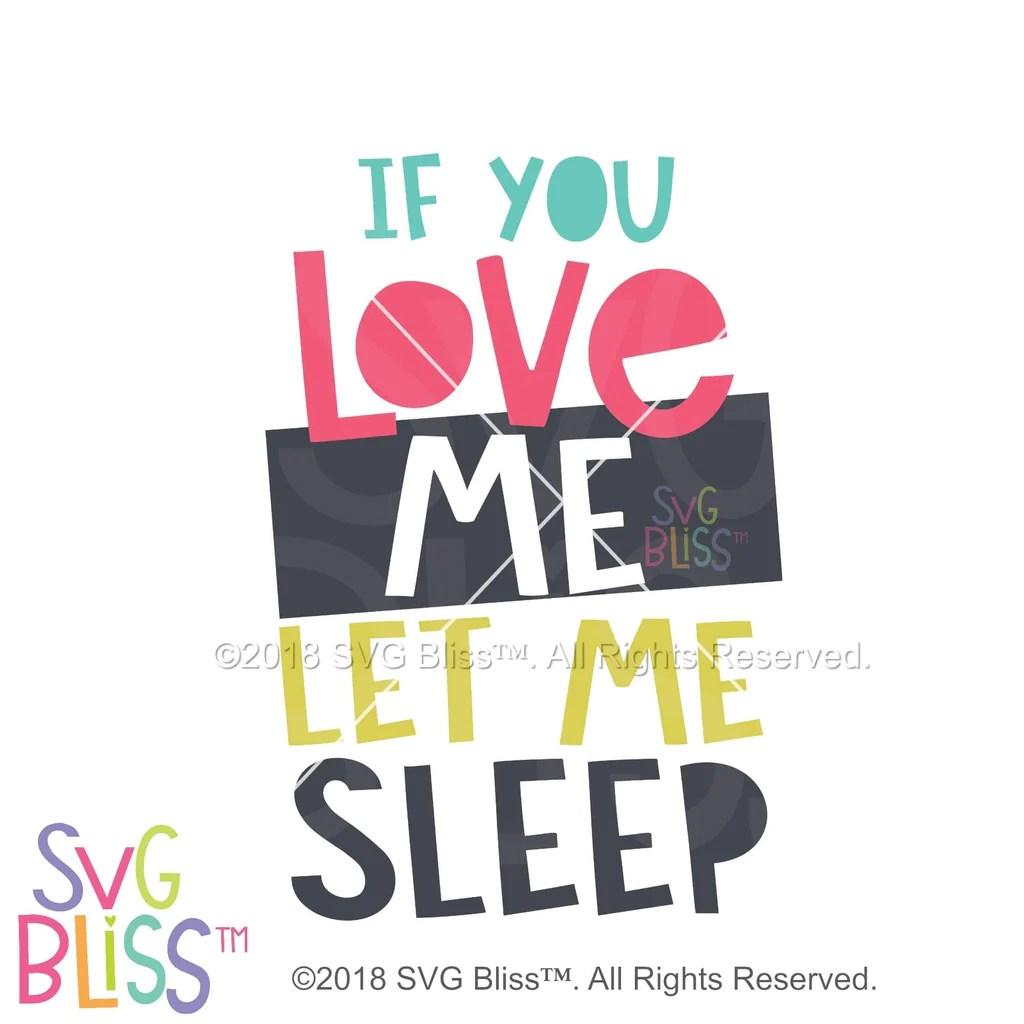 Download SVG Bliss™ | If You Love Me Let Me Sleep SVG DXF JPG