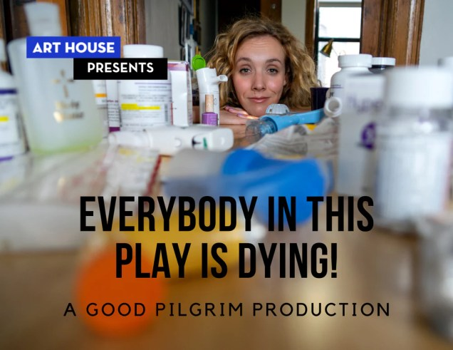 Everybody in This Play is Dying! Nov. 21-22, 2019