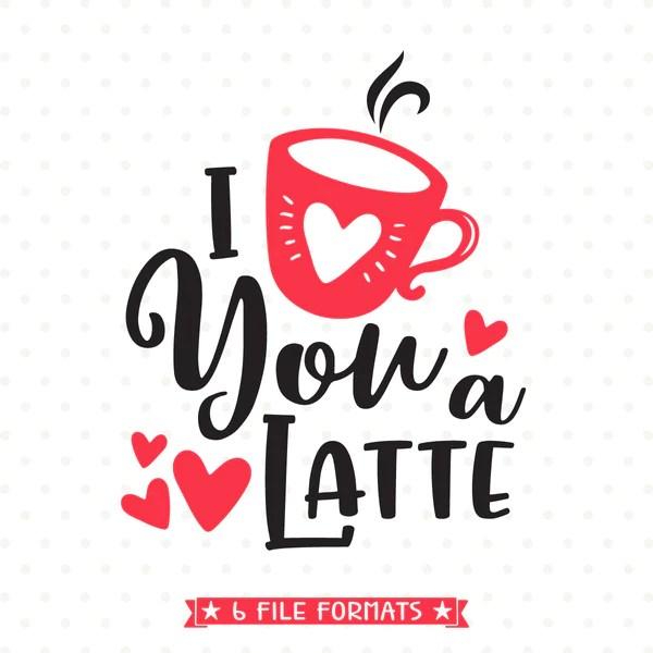 Download Love You a Latte SVG file - Valentines Day SVG - Valentine ...