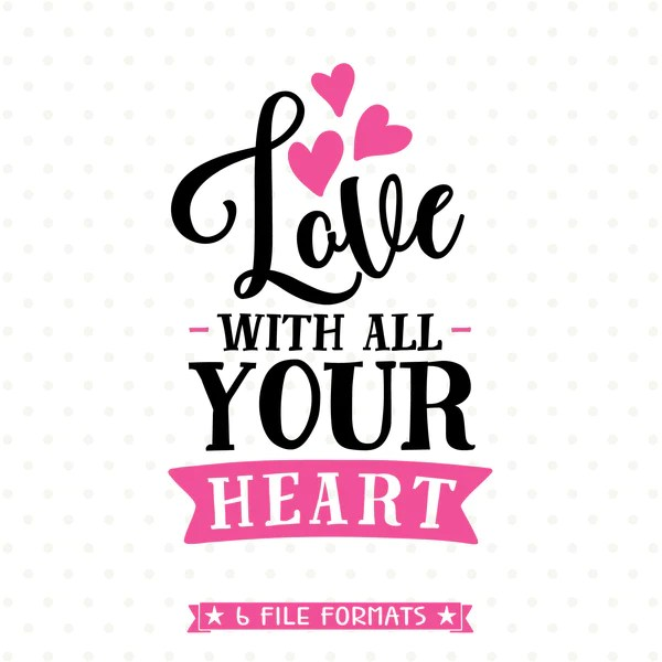 Download Love with all Your Heart SVG File - Love Quote Iron on ...