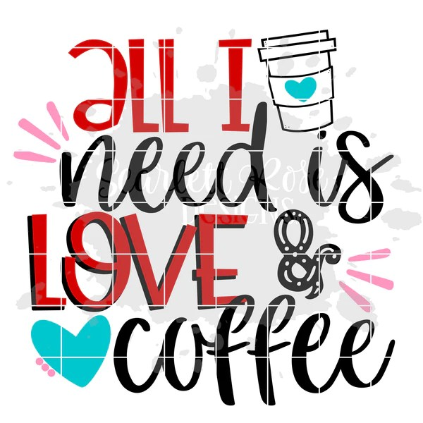 Download Valentine's Day SVG, All I Need is Love and Coffee SVG ...