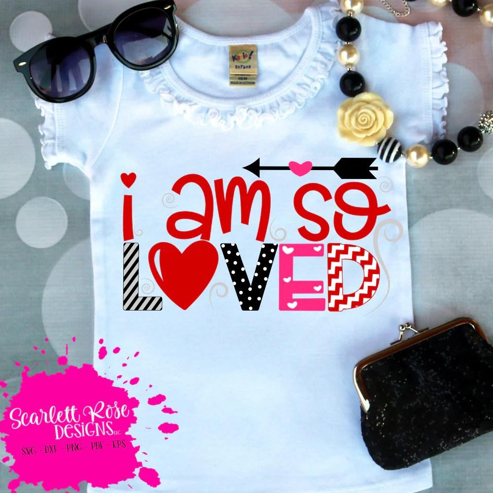 Download Valentine's Day SVG, DXF, I am so Loved SVG - Scarlett ...
