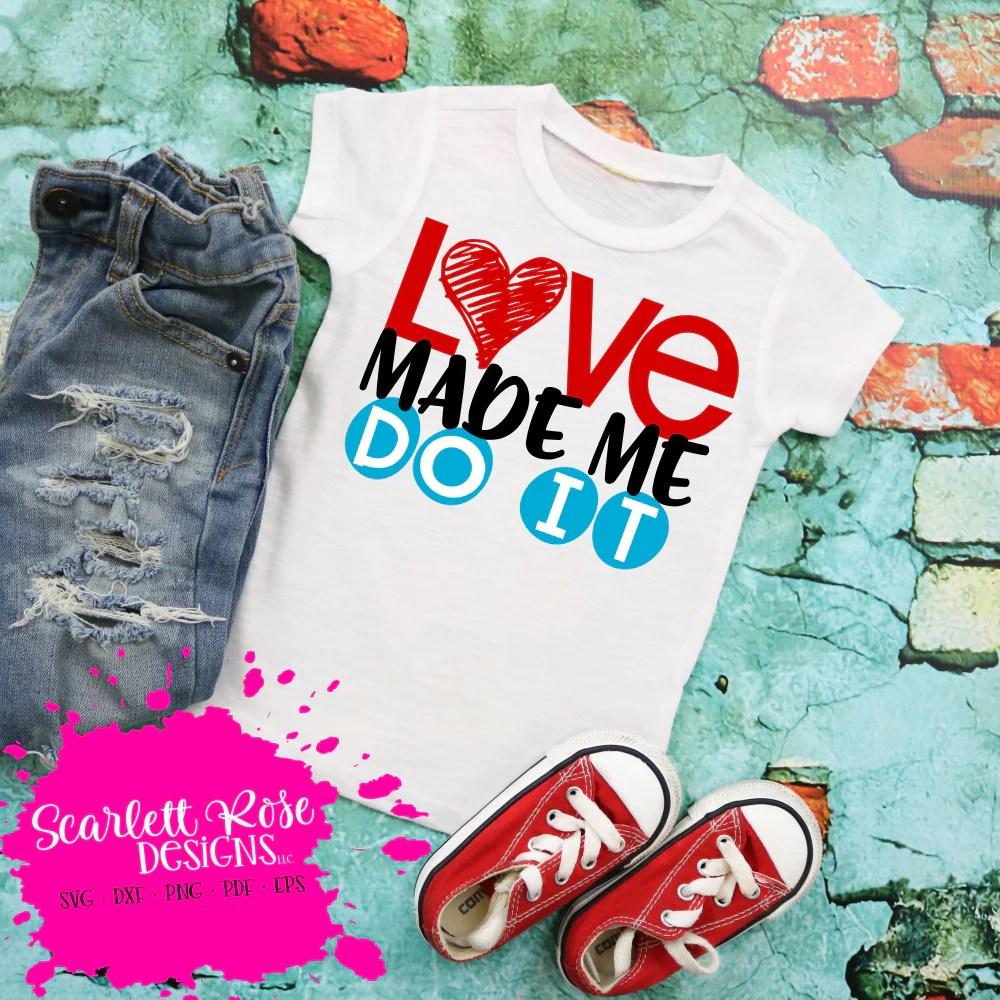 Download Valentine's Day SVG, DXF, Love Made Me Do It - Scarlett ...