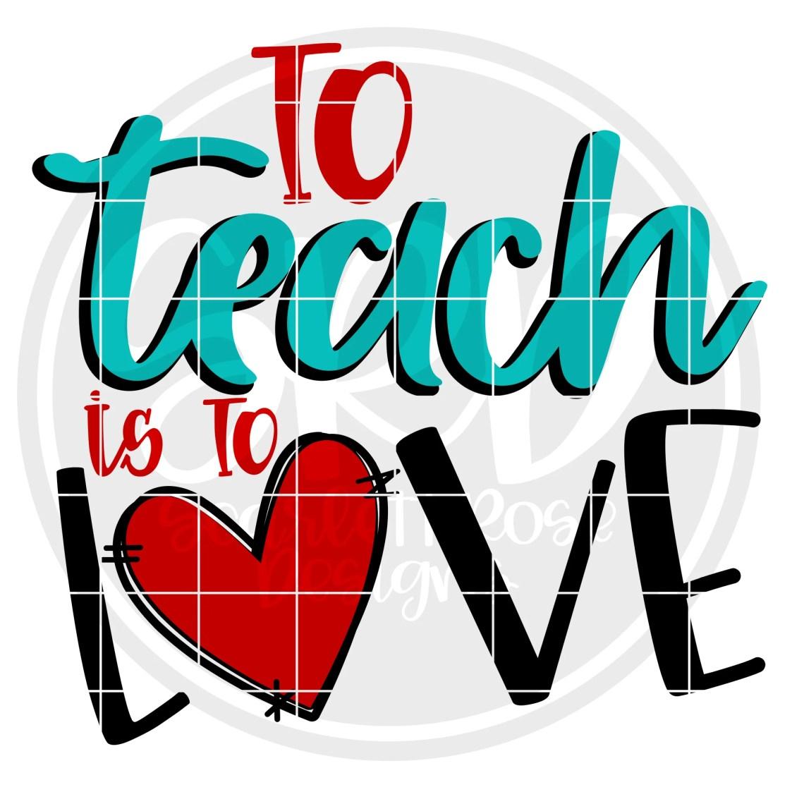 Download Valentine's Day SVG, To Teach is to Love SVG - Scarlett ...