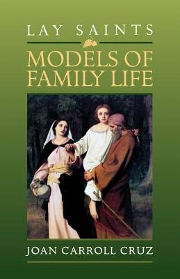 Lay Saints: Models of Family Life by Cruz, Joan Carroll