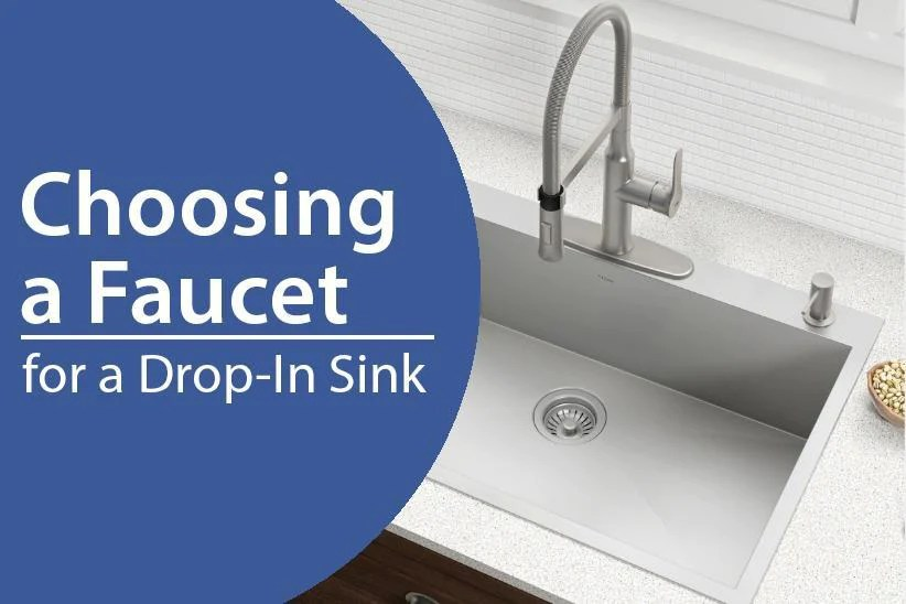 choosing a faucet for your drop in sink