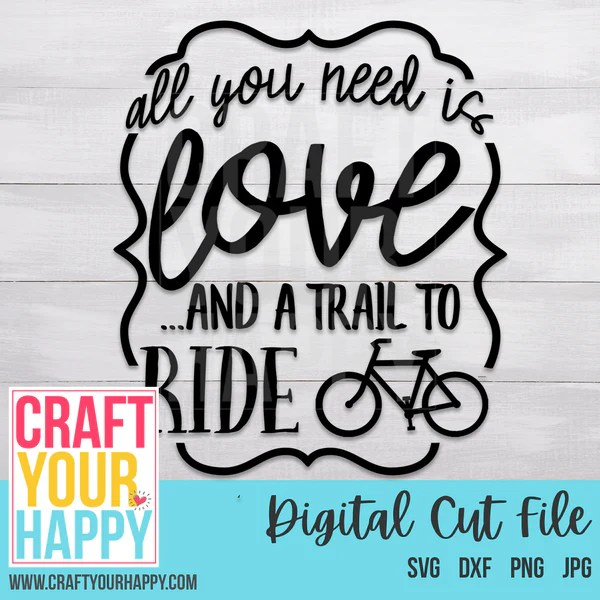 Download Bike SVG Cut File - All You Need Is Love And A Trail To ...