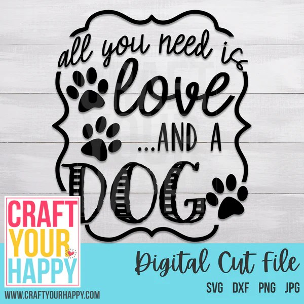 Download Dog SVG Cut File - All You Need Is Love And A Dog- Craft ...