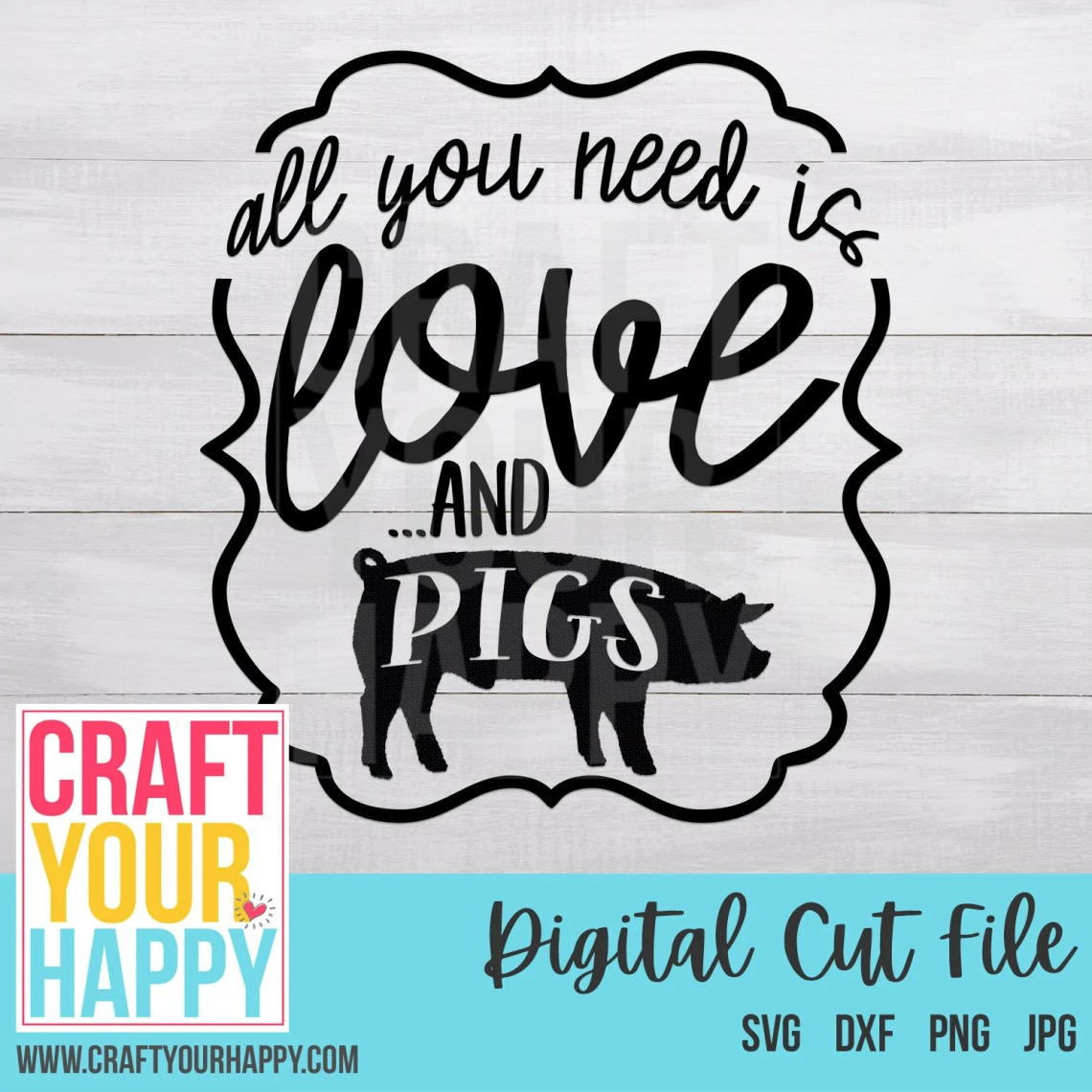 Download Farm SVG - All You Need Is Love And Pigs - Craft Your ...