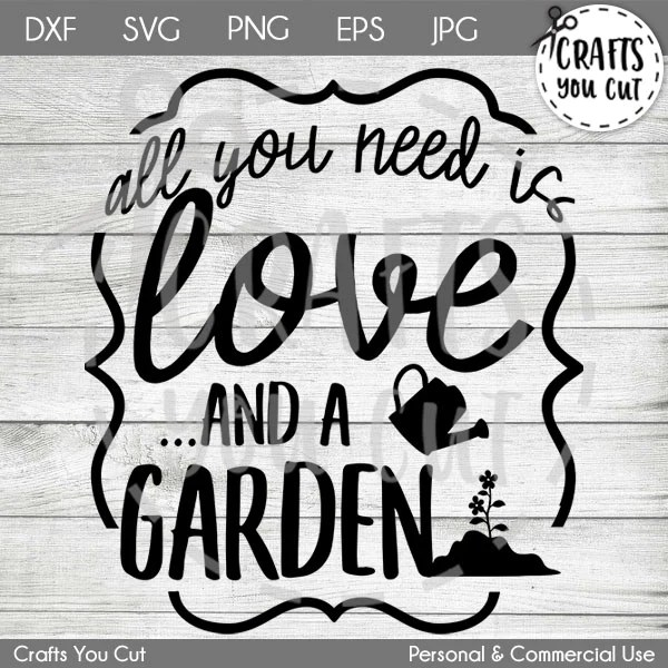 Download Hobby SVG Cut File - All You Need Is Love And A Garden ...
