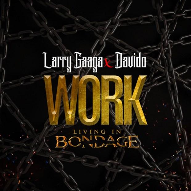 Larry Gaaga Work Living In Bondage - Larry Gaaga ft. Davido – Work (Living In Bondage)