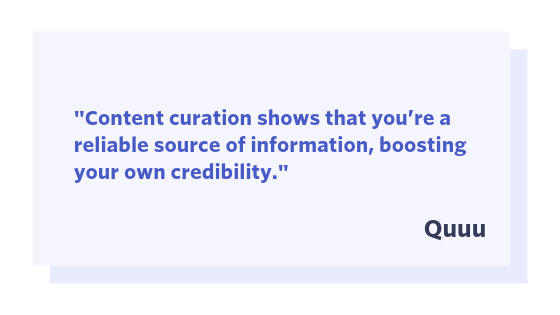 "Quuu quote: ""Content curation shows that you're a reliable source of information, boosting your own credibility."""
