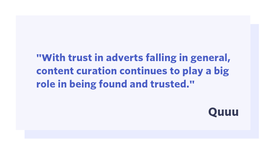 "Quuu quote: ""With trust in adverts falling in general content curation continues to play a big role in being found and trusted."""