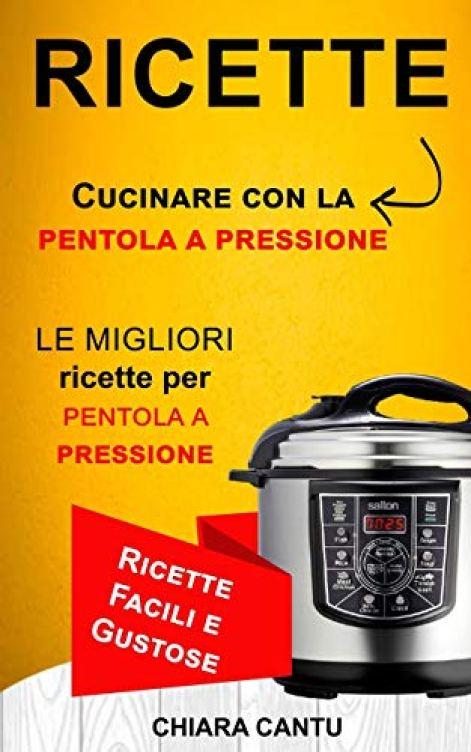 Ricette - Cucinare con la pentola a pressione - le migliori ricette...