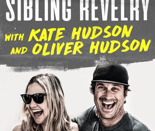 Sibling Revelry With Kate Hudson And Oliver Hudson Listen Via