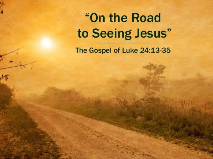 "Sermon Slide Deck: ""On the Road to Seeing Jesus"" (Luke 24:13-35)"