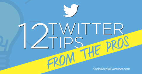 12 twitter tips from pros