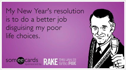 Rake New Years Resolution Life Choices Fox Funny Ecard   RAKE Ecard My New Year s resolution is to better disguise my poor life choices