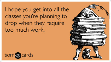 Funny College Ecard: I hope you get into all the classes you're planning to drop when they require too much work.
