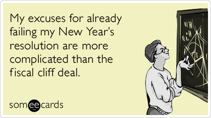 someecards.com - My excuses for already failing my New Year's resolution are more complicated than the fiscal cliff deal.