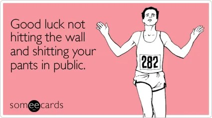 someecards.com - Good luck not hitting the wall and shitting your pants in public
