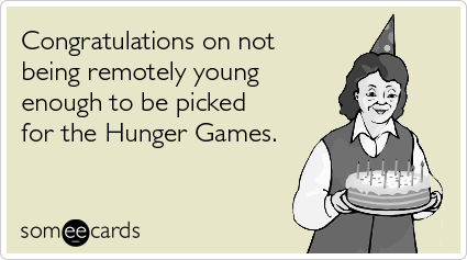 Funny Birthday Ecard: Congratulations on not being remotely young enough to be picked for the Hunger Games.