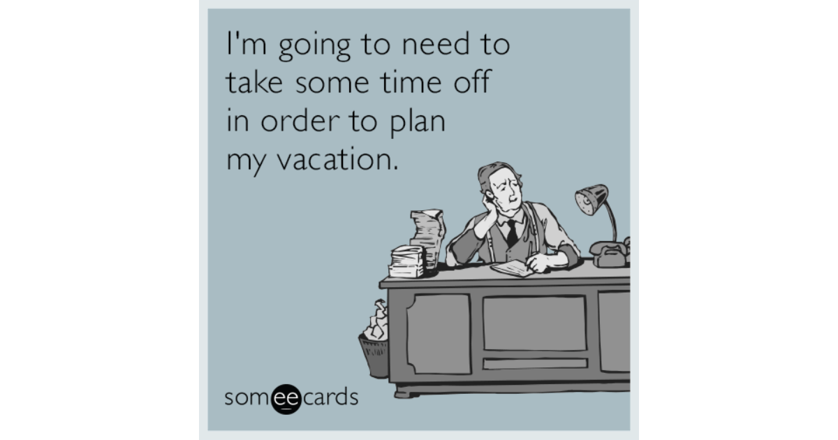 I M Going To Need To Take Some Time Off In Order To Plan