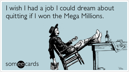 Funny Confession Ecard: I wish I had a job I could dream about quitting if I won the Mega Millions.