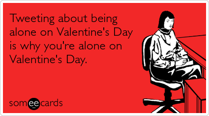 Tweets Twitter Lonely Love Valentines Day Funny Ecard