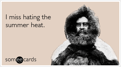 Funny Seasonal Ecard: I miss hating the summer heat.