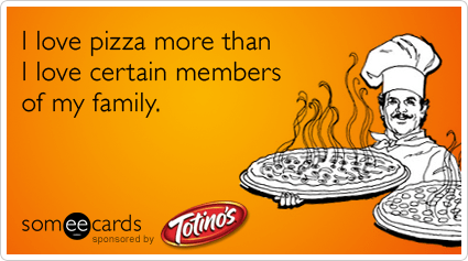 Funny Totino's Mom Up Ecard: I love pizza more than I love certain members of my family.