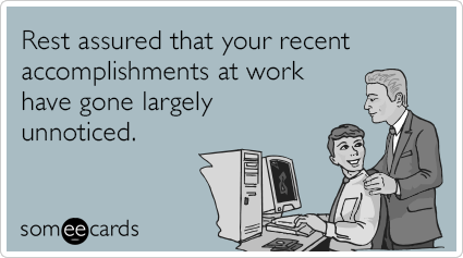 someecards.com - Rest assured that your recent accomplishments at work have gone largely unnoticed.