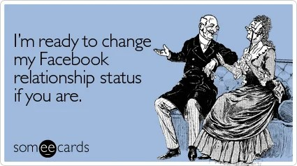 Funny Valentine's Day Ecard: I'm ready to change my Facebook relationship status if you are.