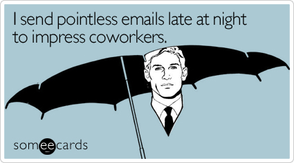I Send Pointless Emails Late At Night To Impress Coworkers