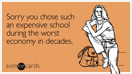 Funny College Ecard: Sorry you chose such an expensive school during the worst economy in decades.