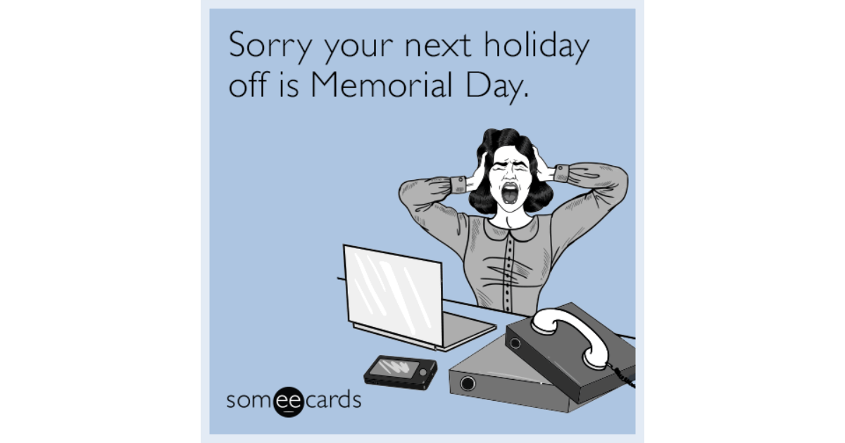 Sorry Your Next Holiday Off Is Memorial Day Workplace Ecard