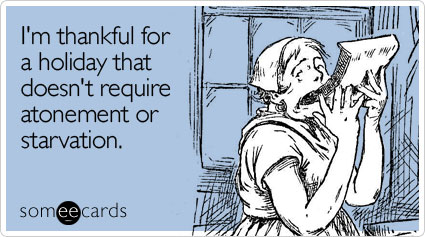 someecards.com - I'm thankful for a holiday that doesn't require atonement or starvation