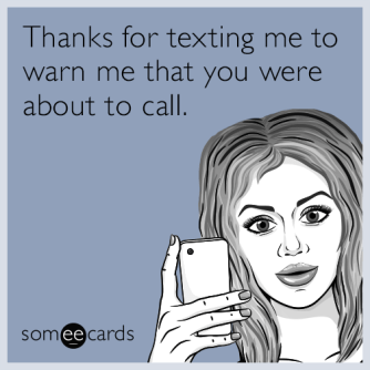 Thanks for texting me to warn me that you were about to call.