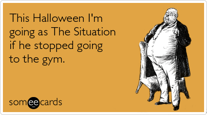 someecards.com - This Halloween I'm going as The Situation if he stopped going to the gym