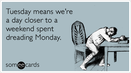 Funny Workplace Ecard: Tuesday means we're a day closer to a weekend spent dreading Monday.